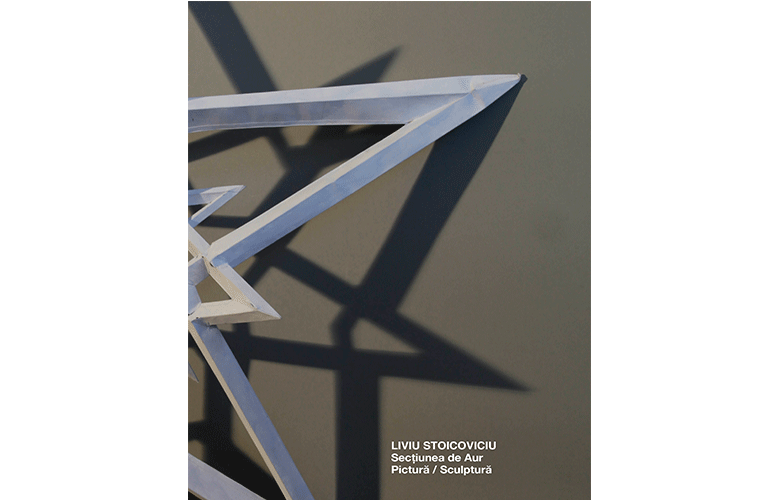 Liviu Stoicoviciu - THE GOLDEN SECTION. Painting / Sculpture catalogue